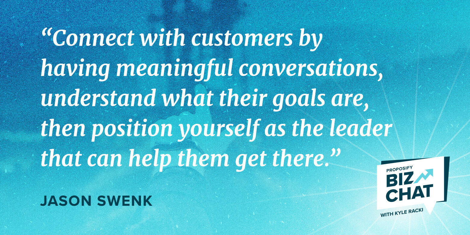 """Biz Chat guest Jason Swenk quote """"connect with customers by having meaningful conversations, understand what their goals are, then position yourself as the leader that can help them get there"""""""