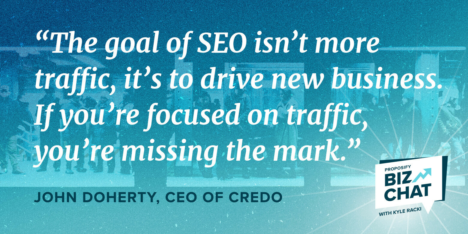 """biz chat interviewee, """"the goal of SEO isn't more traffic, it's to drive new business. If you're focused on traffic, you're missing the mark"""