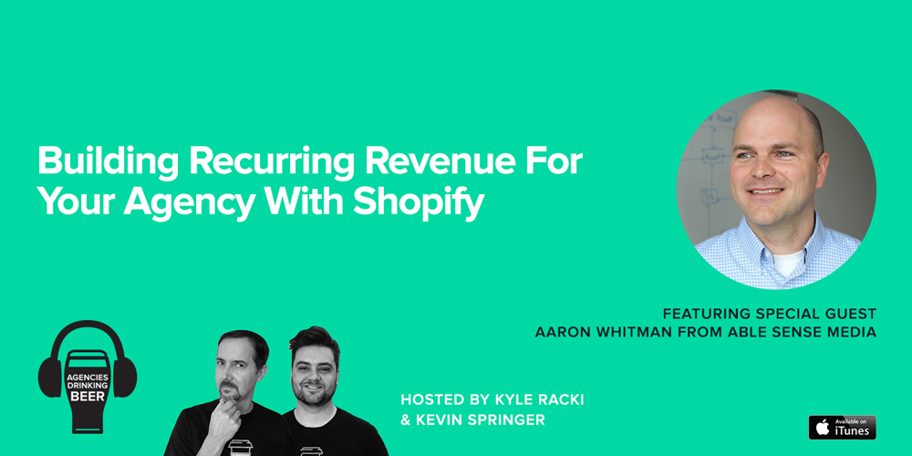 Agencies Drinking Beer Podcast: Building Recurring Revenue for Your Agency with Shopify