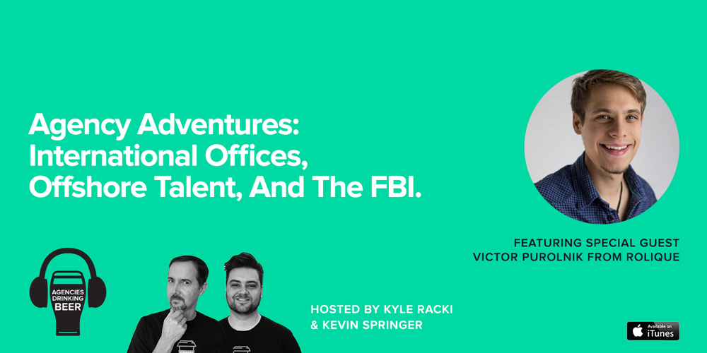 Agencies Drinking Beer Podcast: Agency Adventures - International Officers, Offshore Talent and the FBI