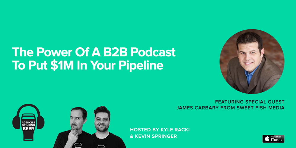 Agencies Drinking Beer Podcast: The Power of a B2B podcast to put $1M in your Pipeline