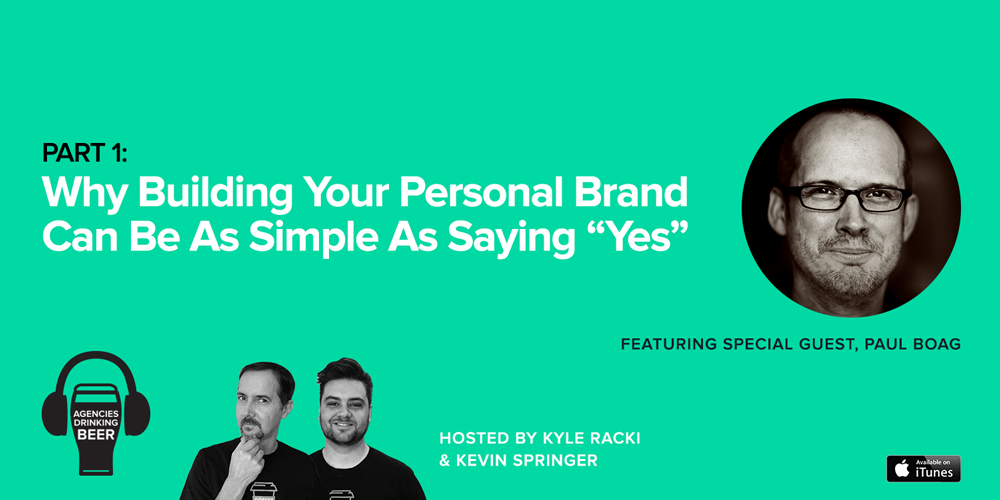 """Agencies Drinking Beer Podcast: Part 1 - Why Building your Personal Brand Can be as Simple as Saying """"Yes"""""""