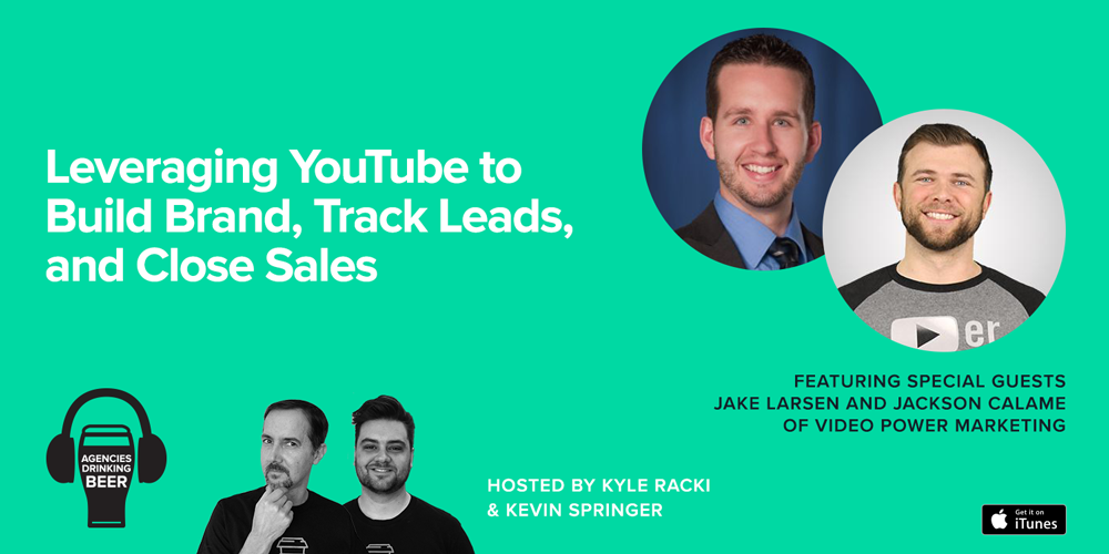 Agencies Drinking Beer Podcast: Leveraging YouTube to Build Brand, Track Leads, and Close Sales