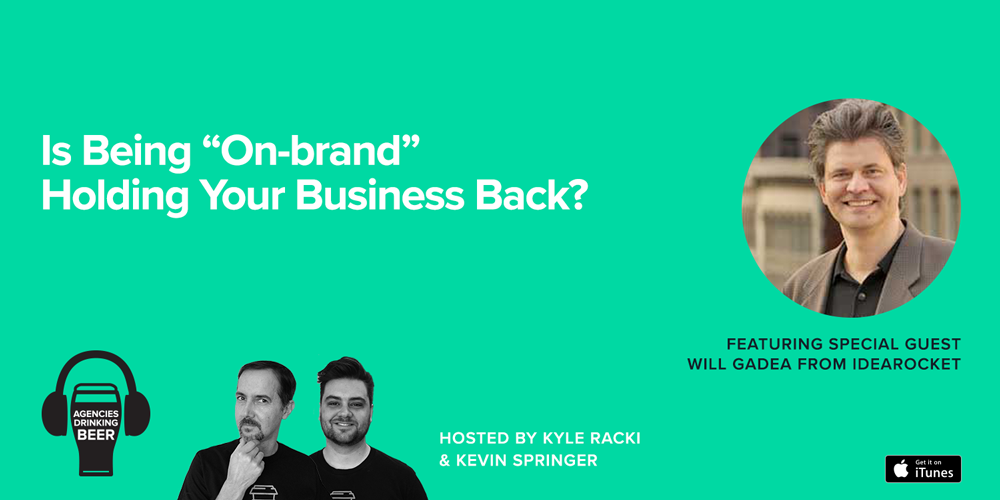 """Agencies Drinking Beer Podcast: Is being """"on-brand"""" Holding Your Business Back"""
