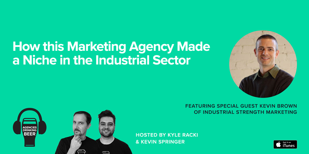 Agencies Drinking Beer Podcast: How this Marketing Agency Made a Niche in the Industrial Sector
