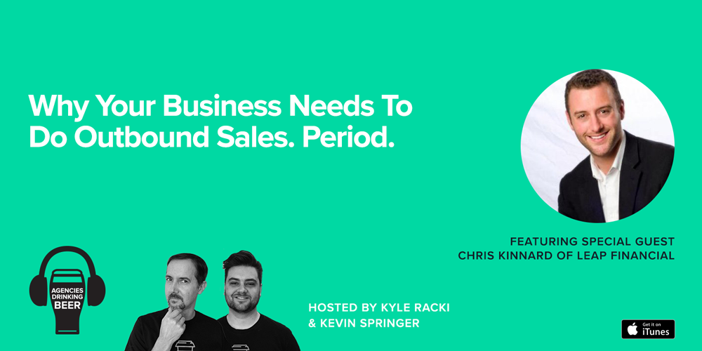Agencies Drinking Beer Podcast: Why Your Business Needs to Do Outbound Sales. Period.