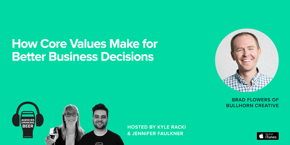 Agencies Drinking Beer Podcast: How Core Values Make for Better Business Decisions