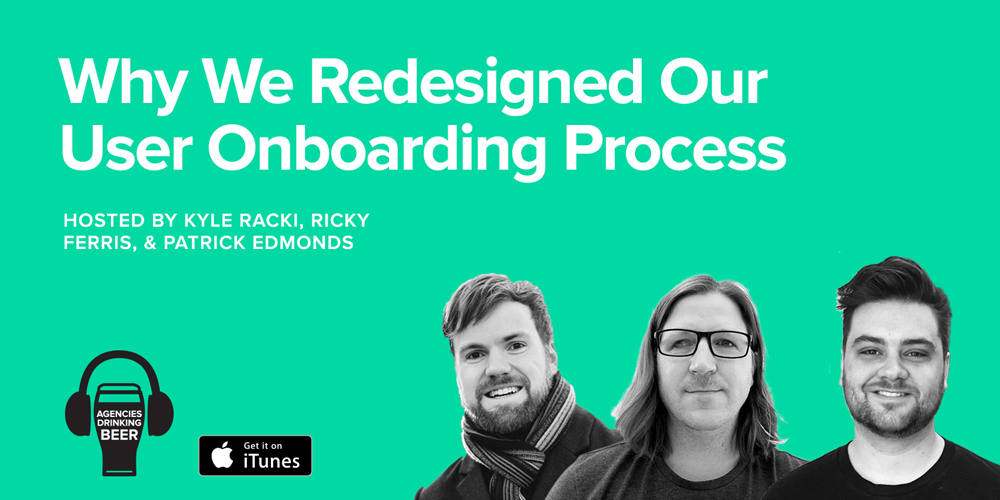 Agencies Drinking Beer: Why We Redesigned Our User Onboarding Process