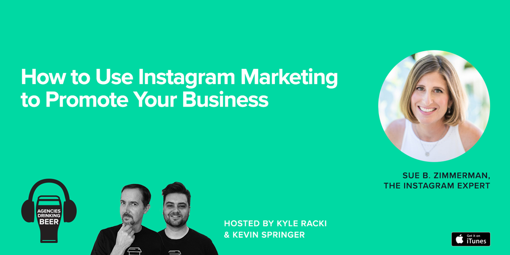 Agencies Drinking Beer Podcast: How to Use Instagram Marketing to promote Your Business