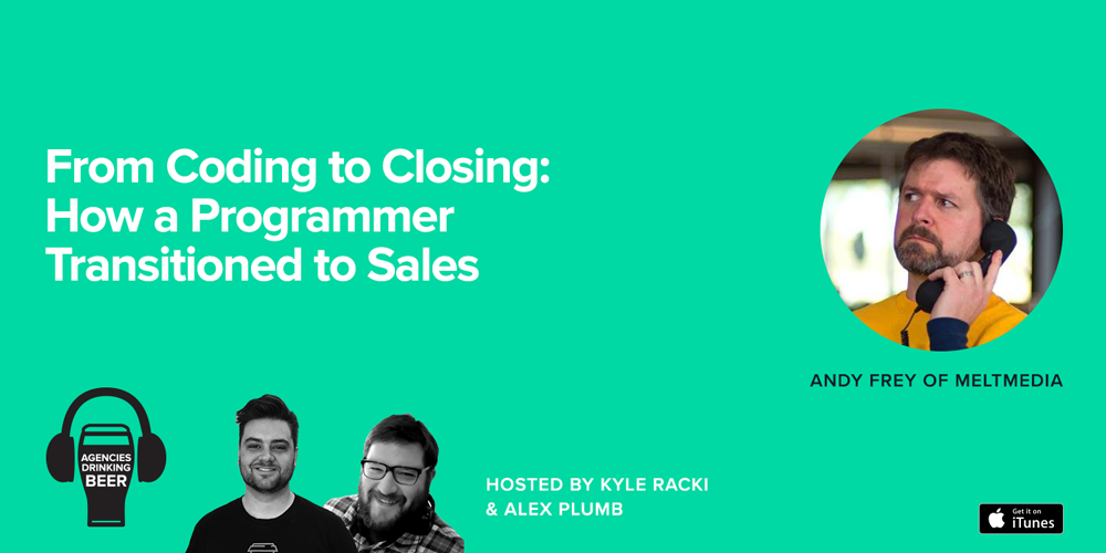 Agencies Drinking Beer: From Coding to Closing 0 How a programmer Transitions to Sales