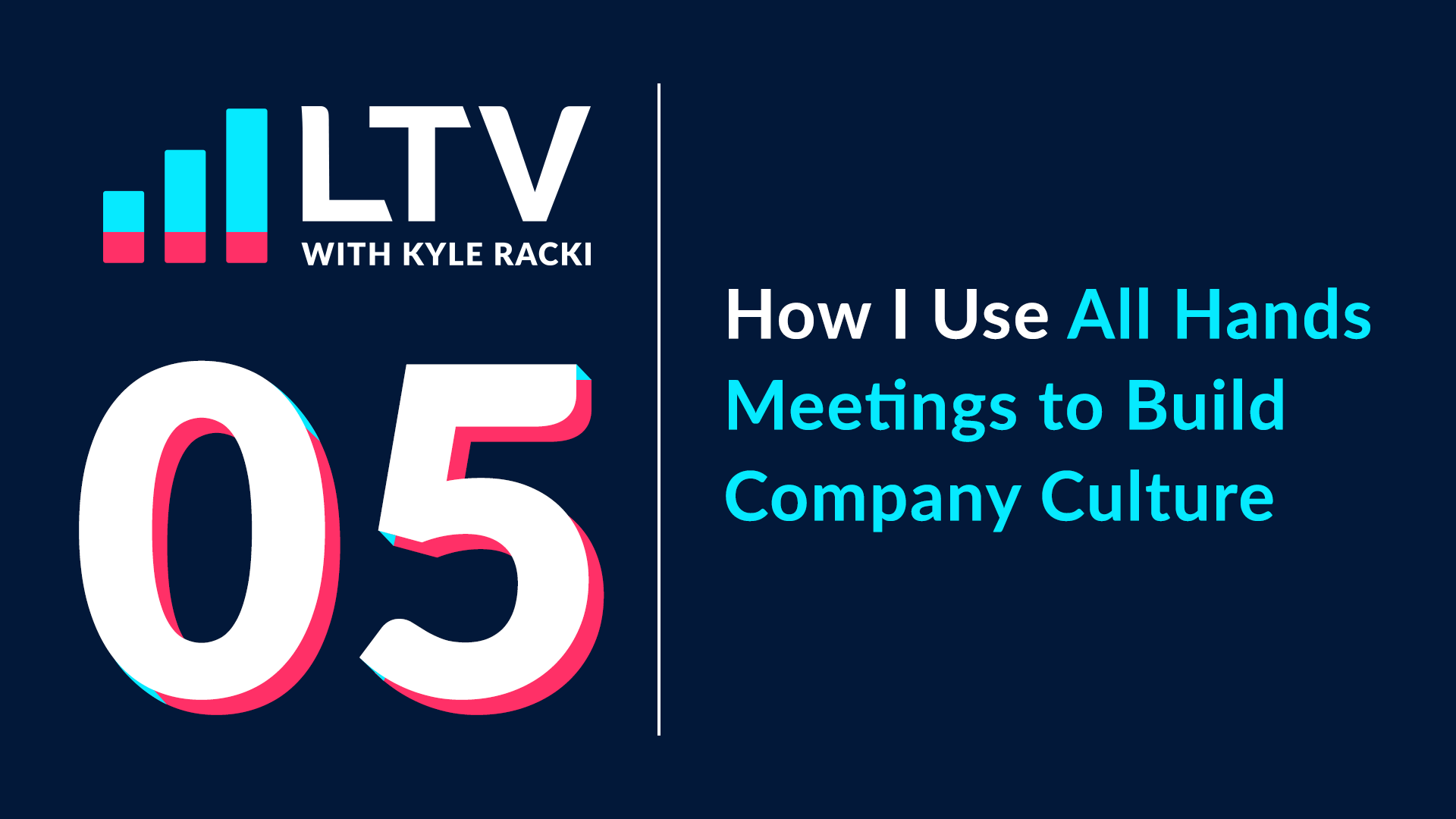LTV Podcast Episode 5: How I Use All Hands Meetings to Build Company Culture