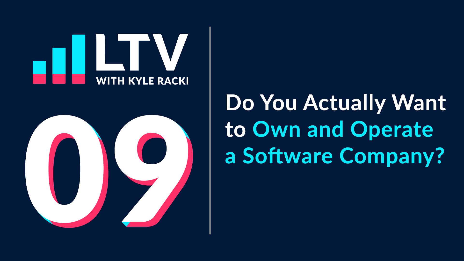 LTV Podcast Episode 9: Do You Actually Want to Own and Operate a Software Company?
