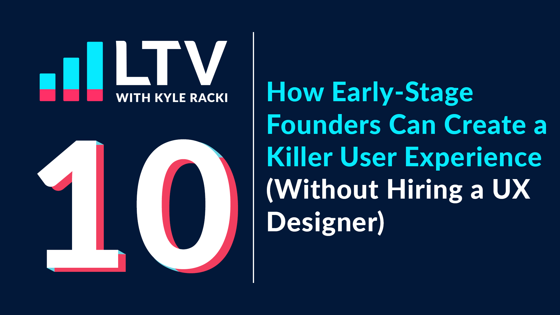 LTV Podcast Episode 10: How Early-Stage Founders Can Create a Killer Experience (Without Hiring a UX Designer)