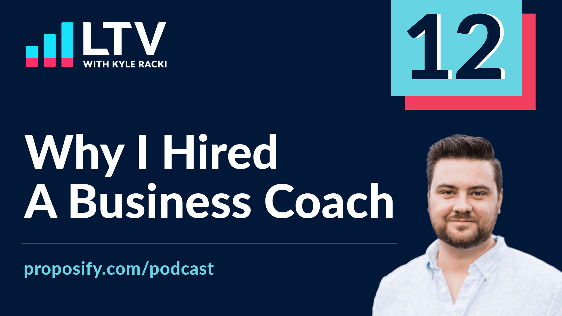 LTV Podcast Episode 12: Why Kyle Rackie Hired a Business Coach