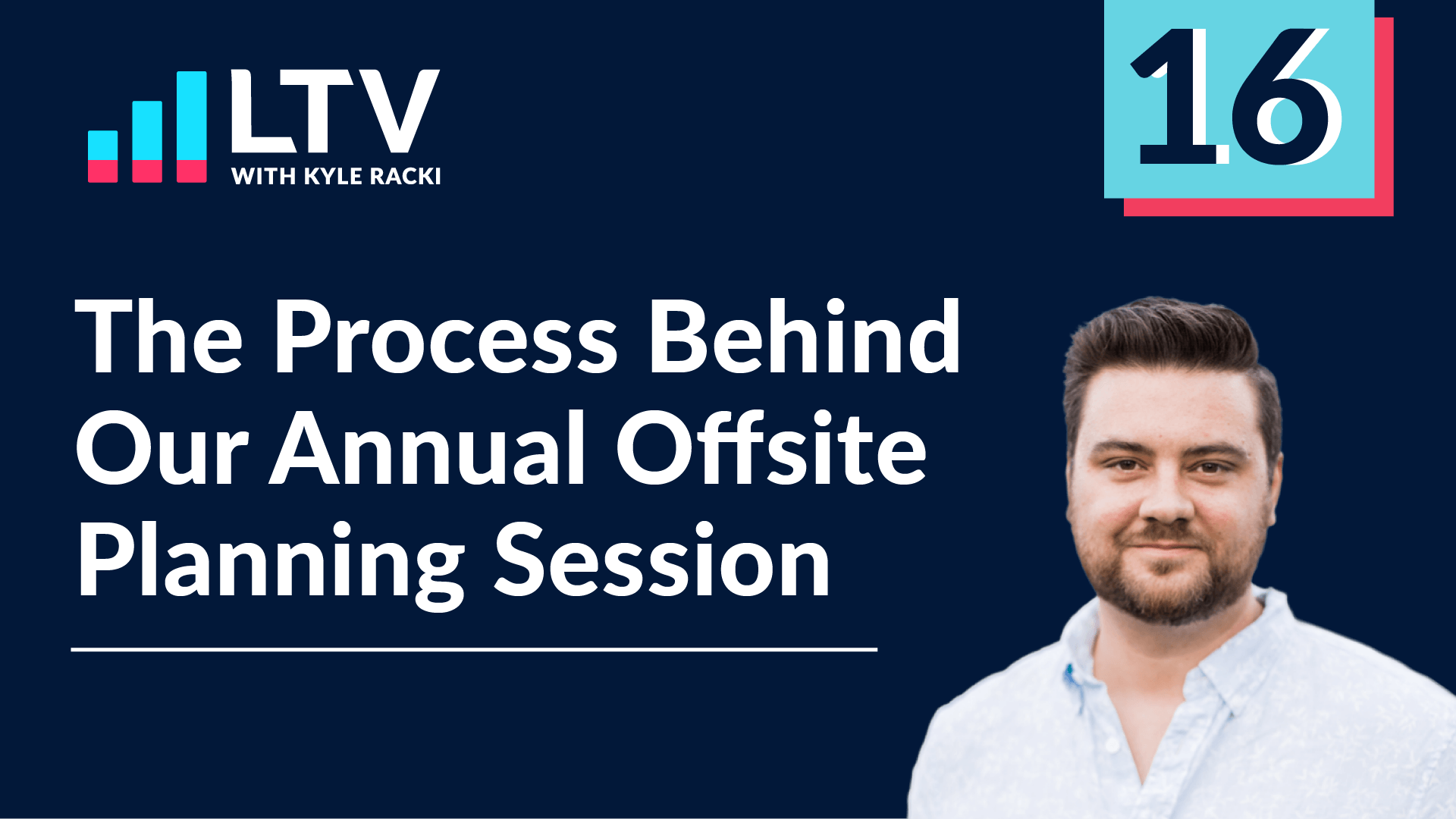 LTV Podcast Episode 16: The Process Behind Our Annual Offsite Planning Session