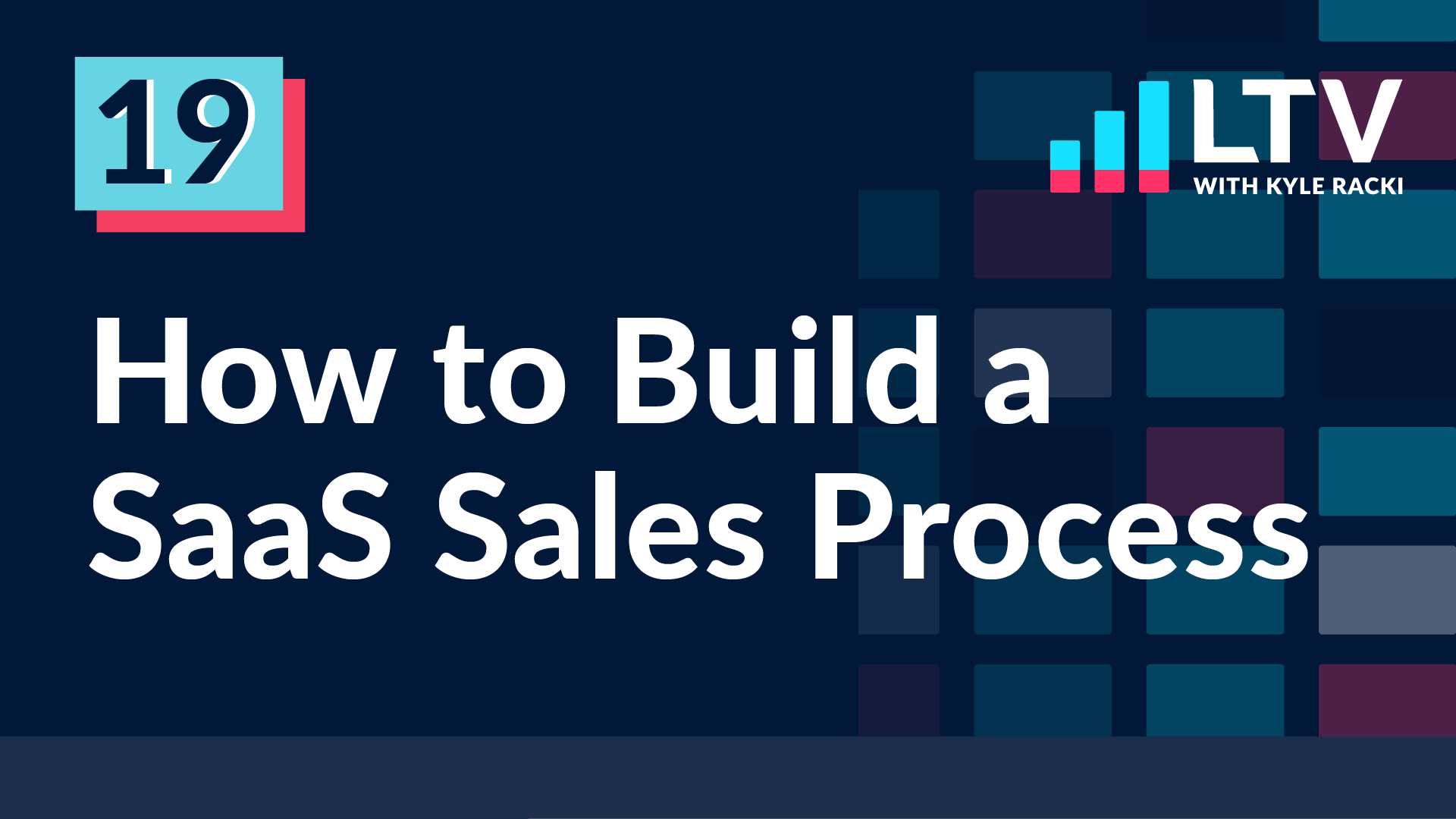 LTV Podcast Episode 19: How to Build a SaaS Sales Process