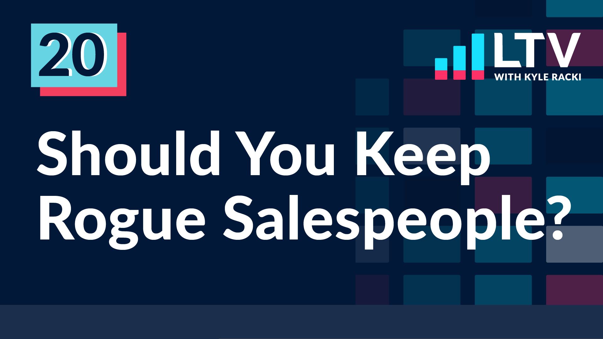 LTV Podcast Episode 20: Should You Keep Rogue Salespeople?