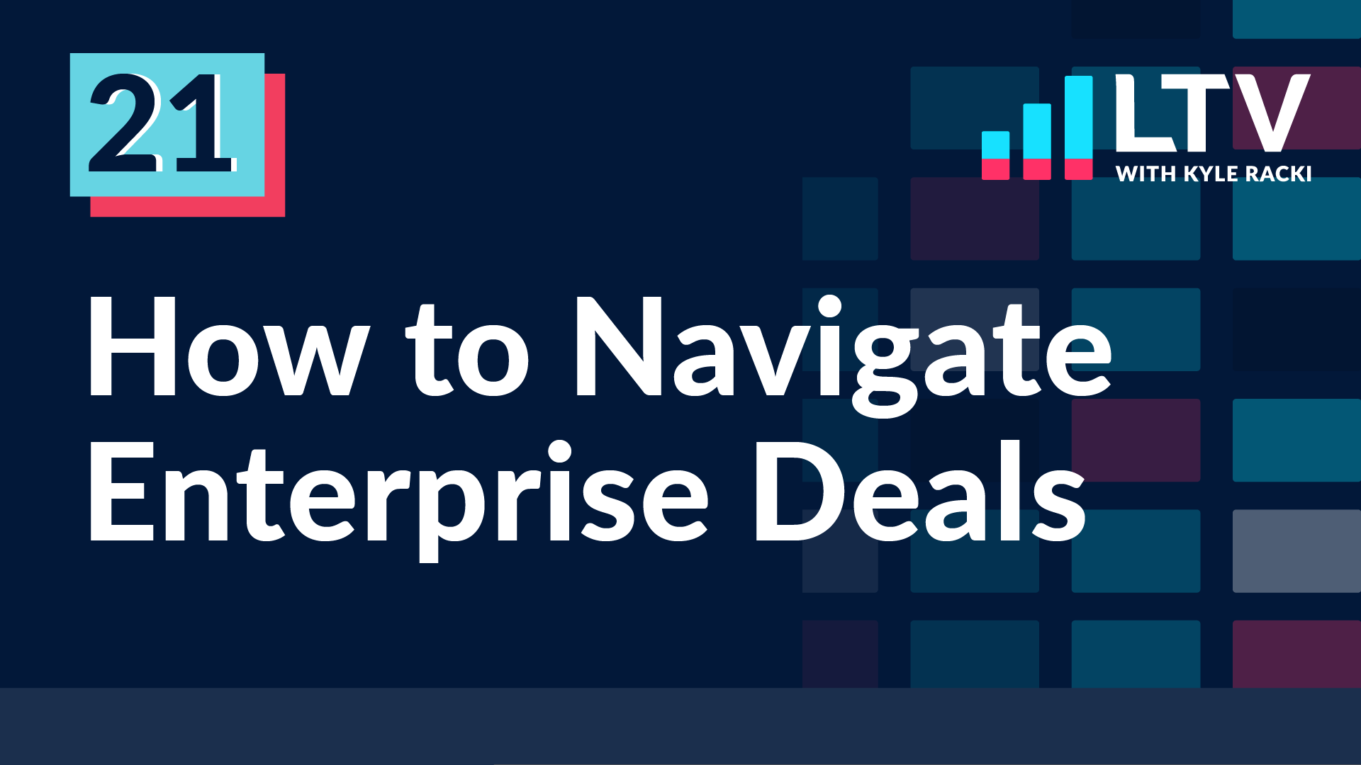 LTV Podcast Episode 21: How to Navigate Enterprise Deals