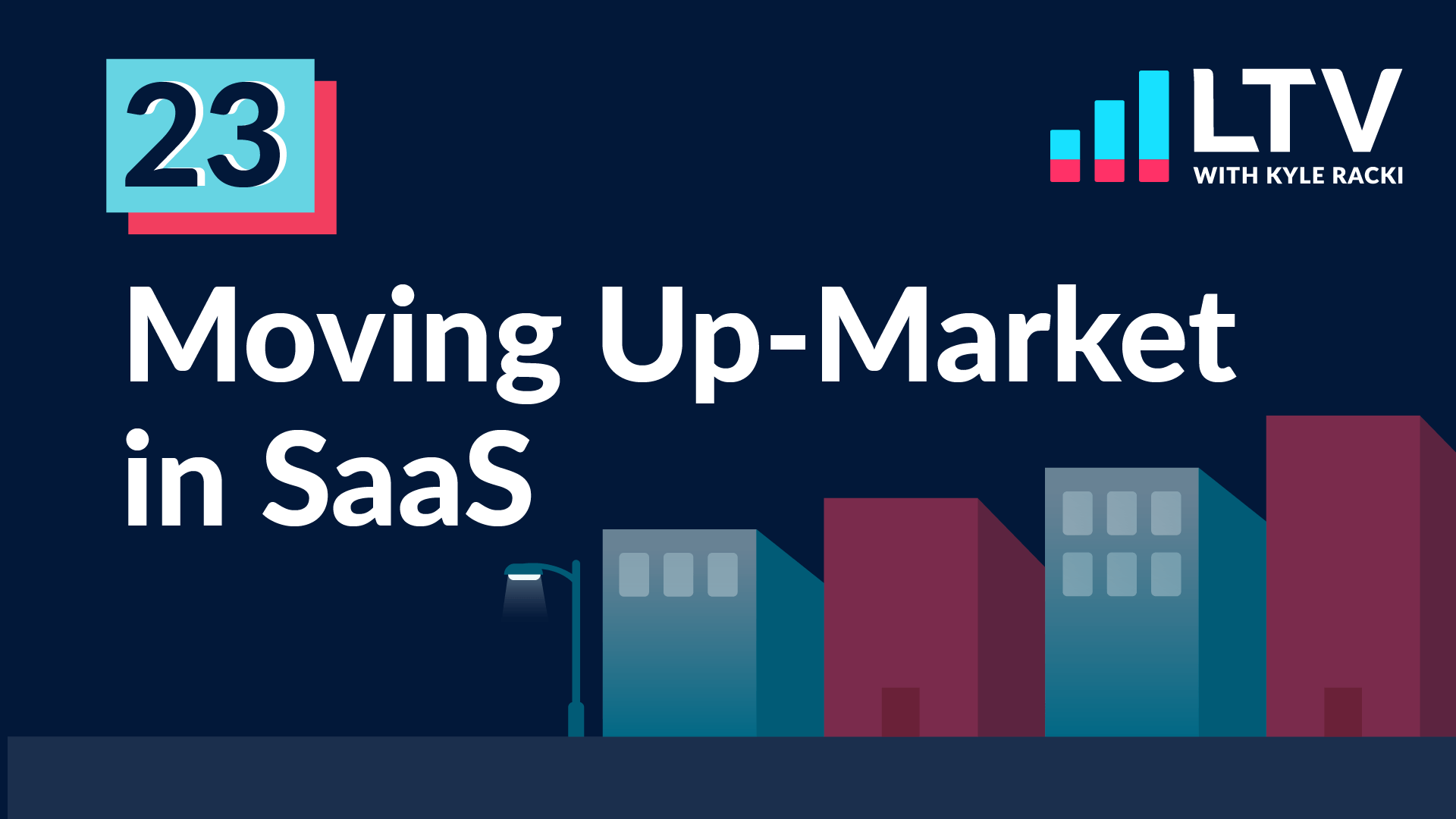 LTV Podcast Episode 23: Moving Up-Market in SaaS