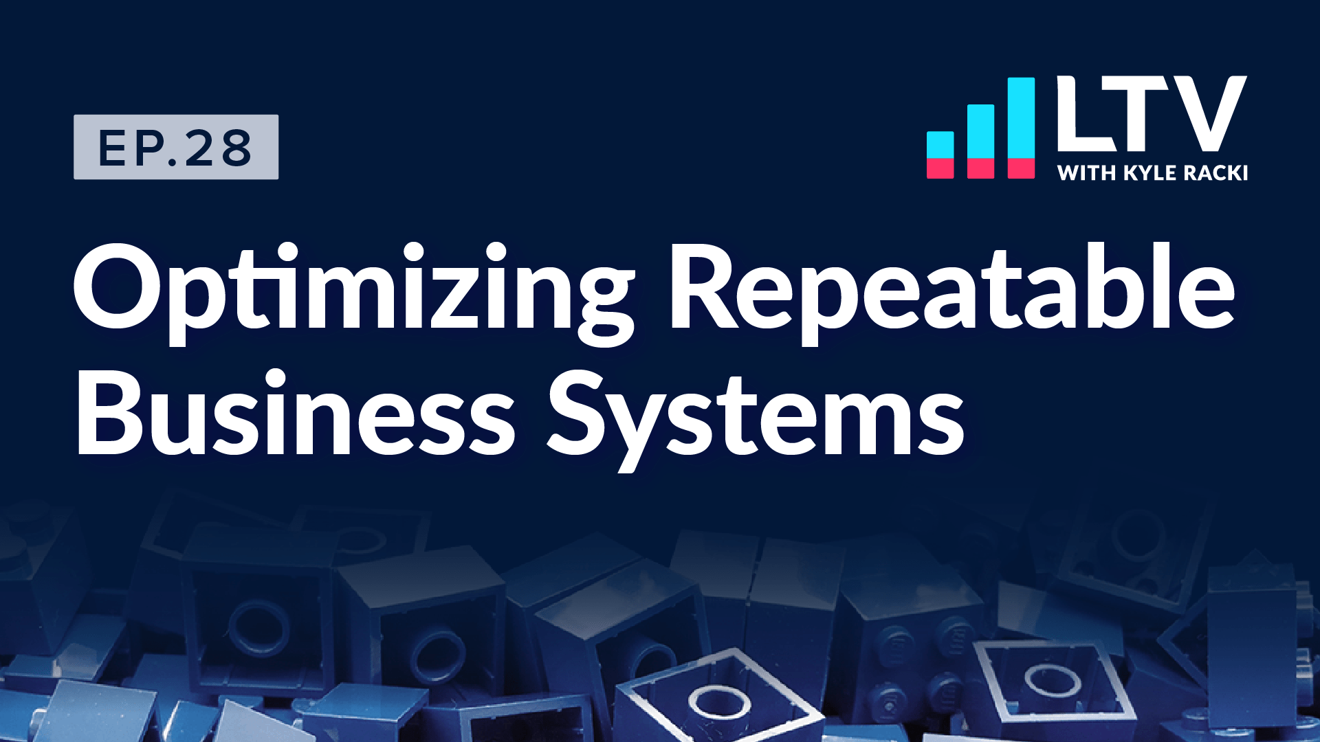 LTV Podcast Ep. 28: optimizing Repeatable Business Systems