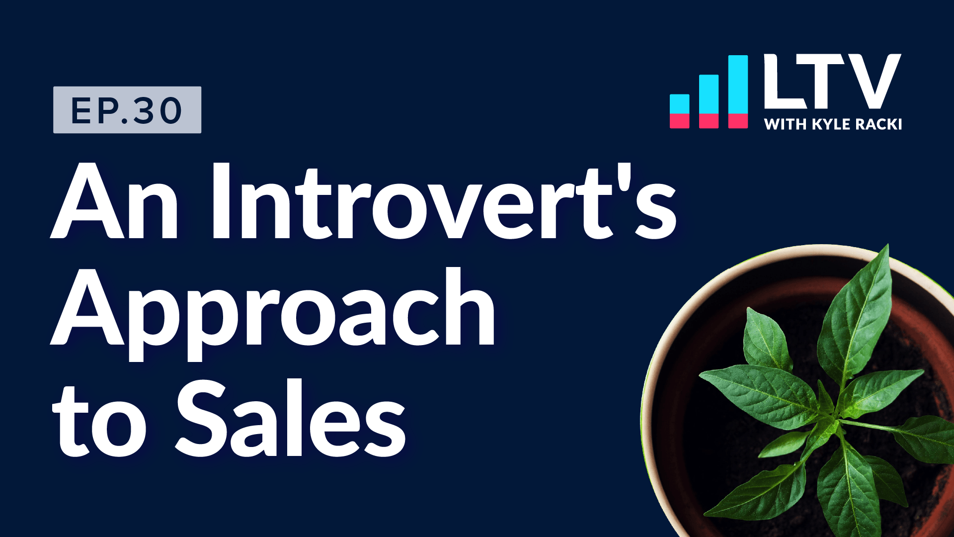 LTV Podcast Episode 30: An Introvert's Approach to Sales