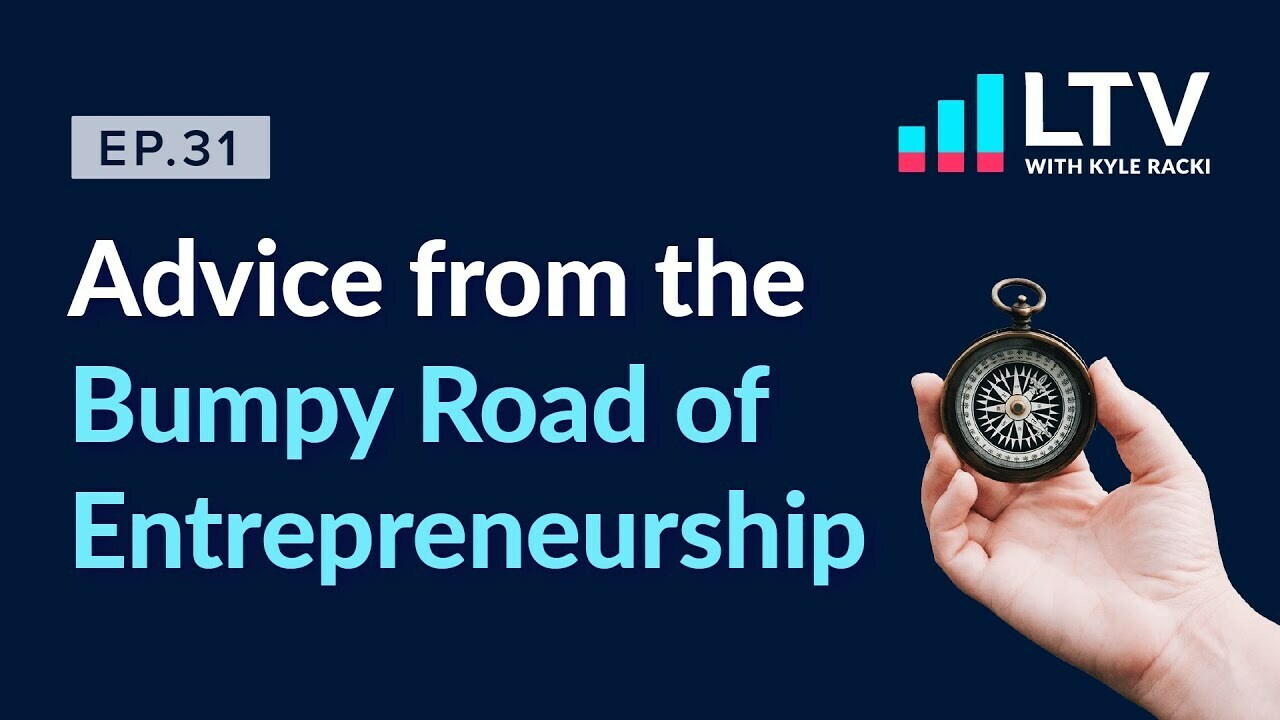 LTV Podcast Ep. 31 Advice from the Bumpy Road of Entrepreneurship