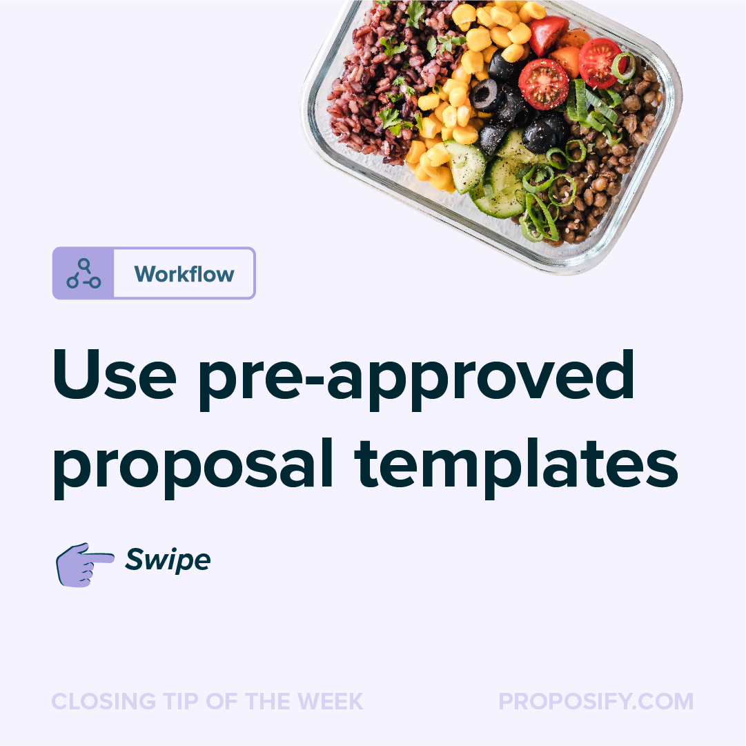 Use Pre-Approved Proposal Templates to speed up your closing process.