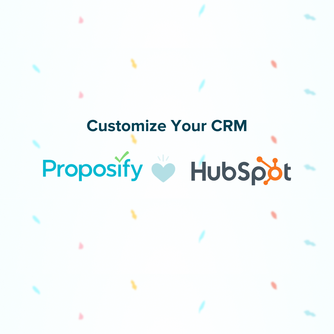 Customize Your Customer Relationship Management with Proposify & HubSpot